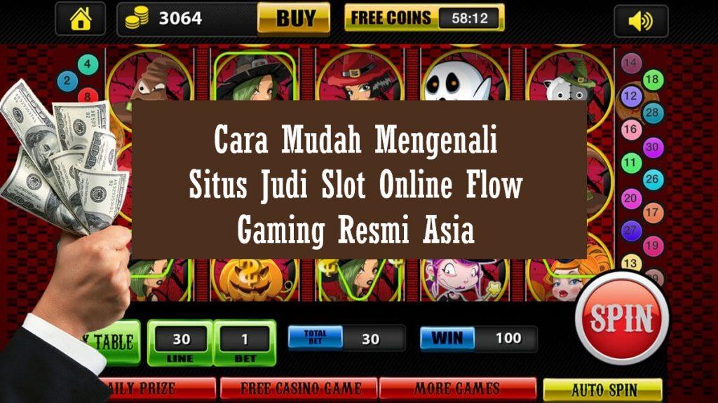 Cara Mudah Mengenali Situs Judi Slot Online Flow Gaming Resmi Asia