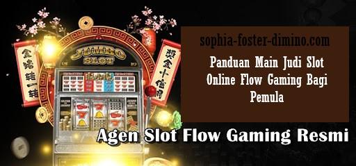 Panduan Main Judi Slot Online Flow Gaming Bagi Pemula