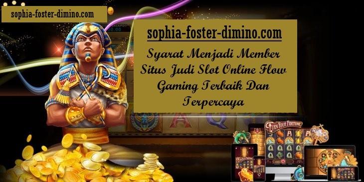 Syarat Menjadi Member Situs Judi Slot Online Flow Gaming Terbaik Dan Terpercaya